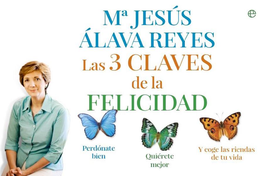 Las 3 claves de la felicidad - Mª Jesús Álava